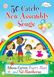 30 Catchy New Assembly Songs - By Alison Carver, Barry Hart and Val Hawthorne