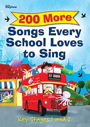 200 More Songs Every School Loves To Sing - Music Book for Key Stages 1 and 2