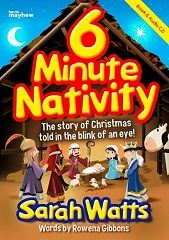 6 Minute Nativity (A Mini-Musical) - By Sarah Watts and Rowena Gibbons