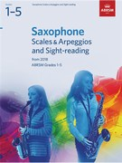 Saxophone Scales and Arpeggios and Sight-Reading, ABRSM Grades 1-5