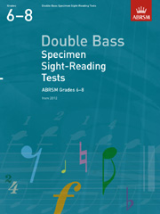 Double Bass Specimen Sight-Reading Tests, ABRSM Grades 6-8
