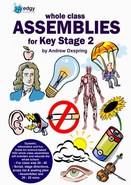 Whole Class Assemblies for Key Stage 2 - By Andrew Oxspring