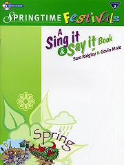 Sing It And Say It - Springtime Festivals by Sara Ridgley and Gavin Mole