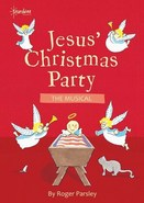 Jesus' Christmas Party - The Musical - By Roger Parsley